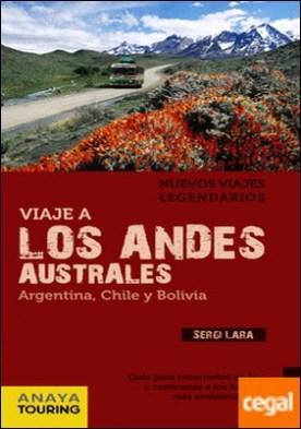 Viaje a los Andes australes . (Argentina, Chile y Bolivia)