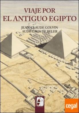 Viaje por el Antiguo Egipto por Golvin, Jean-Claude