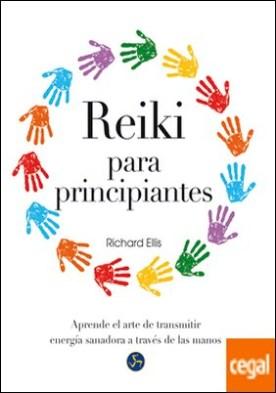 Reiki para principiantes . Aprende el arte de transmitir energía sanadora a través de las manos