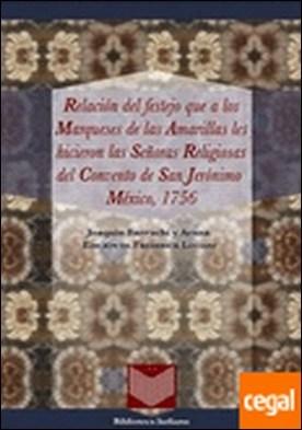 Relación del festejo que a los Marqueses de las Amarillas les hicieron las señoras religiosas del convento de San Jerónimo, México, 1756