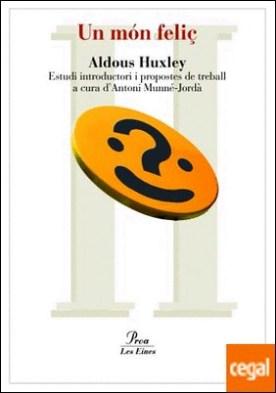 Un món feliç . Traducció de Ramon Folch i Camarasa. Introducció i propostes de treball d�A. Munné-Jordà por Huxley, Aldous PDF