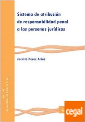 Sistema de atribución de responsabilidad penal a las persona por Jacinto Pérez Arias