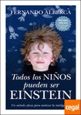 Todos los niños pueden ser Einstein . Un método eficaz para motivar la inteligencia por Alberca de Castro, Fernando PDF