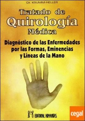 Tratado de quirología médica . diagnóstico de las enfermedades por las formas, eminencias y líneas de la mano