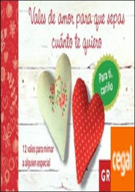 Vales de amor para que sepas cuánto te quiero . 12 VALES PARA MIMAR A ALGUIEN ESPECIAL por Groh PDF