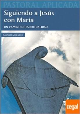 Siguiendo a Jesús con María . Un camino de espiritualidad