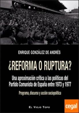 ¿Reforma o ruptura? . Una aproximación crítica a las políticas del Partido Comunista de España entre 1973 y 1977. Programa, discurso y acción sociopolítica
