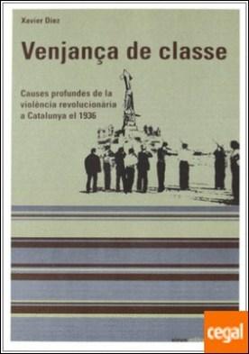 Venjança de classe . causes profundes de la violència revolucionaria a Catalunya el 1936