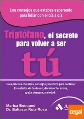 Triptófano, el secreto para volver a ser tú por Bosqued Lorente, Maria Luisa