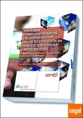 Sistemas complementarios a la jurisdicción para la resolución de conflictos civiles y mercantiles . (mediación, conciliación, negociación, transacción y arbitraje)