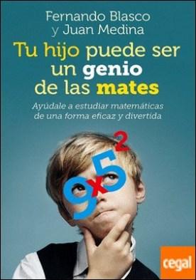 Tu hijo puede ser un genio de las mates . Ayúdale a estudiar matemáticas de una forma eficaz y divertida