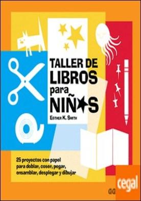 Taller de libros para niños . 25 proyectos con papel para doblar, coser, pegar, ensamblar, desplegar y dibujar