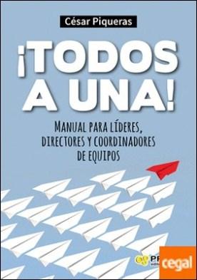¡Todos a una! . Manual para líderes, directores y coordinadores de equipos
