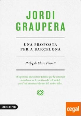 Una proposta per a Barcelona por Graupera Gardcia-Mila, Jordi