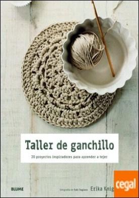 Taller de ganchillo . 20 proyectos inspiradores para aprender a tejer