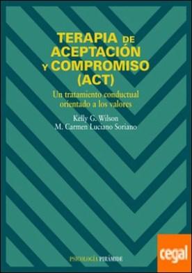 Terapia de aceptación y compromiso (ACT) . Un tratamiento conductual orientado a los valores