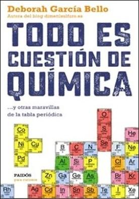Todo es cuestión de química. ... y otras maravillas de la tabla periódica