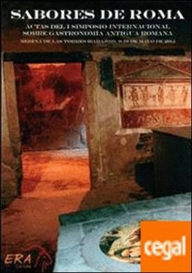 Sabores de Roma . Actas del I Simposio Internacional sobre Gastronomía Antigua Romana por Carretero Poblete, Pedro A.