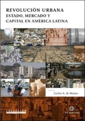 Revolución urbana. Estado, mercado y capital en América Latina