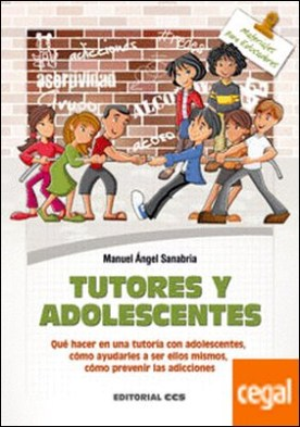 Tutores y adolescentes . Qué hacer en una tutoría con adolescentes, cómo ayudarles a ser ellos mismos, cómo prevenir las adicciones por Sanabria Carretero, Manuel Ángel PDF