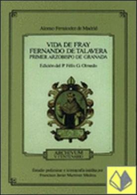 Vida de Fray Fernando de Talavera . Primer arzobispo de Granada