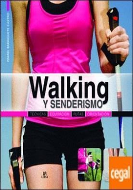 Walking y Senderismo . Técnicas, Equipación, Rutas y Orientación