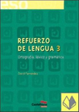 REFUERZO DE LENGUA 3. Ortograf¡a, léxico y gramática