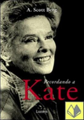 Recordando a kate . La Biografia Íntima de Katherine Hepburn