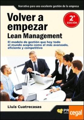 Volver a empezar. Lean Management . El modelo de gestión que hoy todo el mundo acepta como el más avanzado, eficiente y competitivo
