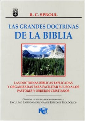 Las grandes doctrinas de la Biblia: ¿Conoce las verdades fundamentales de la fe cristiana? por R.C. Sproul