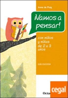¡Vamos a pensar! . Con niños y niñas de 2-3 años. Guía educativa por de Puig i Olivé, Irene PDF