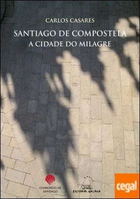 Santiago de Compostela a cidade do milagre por Casares, Carlos PDF