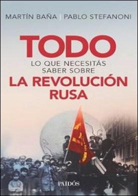 Todo lo que necesitás saber sobre la Revolución Rusa por Pablo Stefanoni, Martín Baña