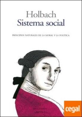 Sistema social . Principios naturales de la moral y la política por Barón de, Holbach