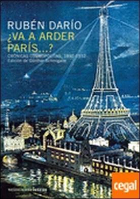 ¿Va a arder París...? . crónicas cosmopolitas, 1892-1912 por Rubén Darío PDF