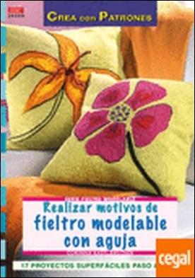 Serie Fieltro Modelable nº 8. REALIZAR MOTIVOS DE FIELTRO MODELABLE CON AGUJA . ...AGUJA/17 PROYECTOS SUPERFACILES PASO A PASO por Kastl-Breitner, Corinna PDF