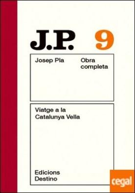 Viatge a la Catalunya Vella . O.C.Josep Pla. Volum 9