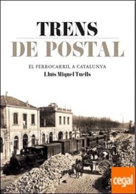 TRENS DE POSTAL . El ferrocarril a Catalunya