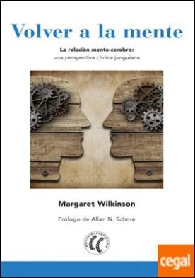 Volver a la mente . La relación mente-cerebro: una perspectiva clínica junguiana por Wilkinson, Margaret PDF