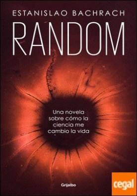 Random . Una novela sobre cómo la ciencia me cambió la vida