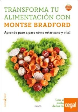 Transforma tu alimentación con Montse Bradford . Aprende paso a paso cómo estar sano y vital