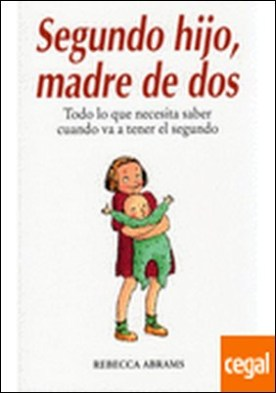 SEGUNDO HIJO, MADRE DE DOS . Todo lo que necesita saber cuando va a tener el segundo por ABRAMS, R. PDF