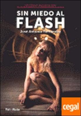Sin miedo al flash . guía completa del flash de mano : del manejo básico a la iluminación más avanzada