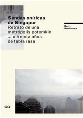Sendas oníricas de Singapur. Retrato de una metrópolis potemkin... o treinta años de tabla rasa