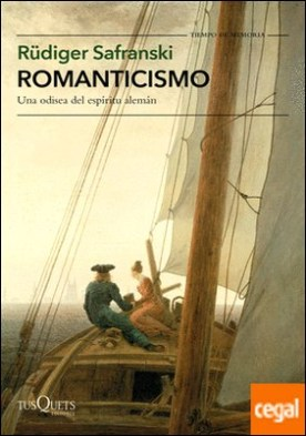 Romanticismo . Una odisea del espíritu alemán por Safranski, Rüdiger