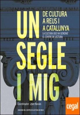 Un segle i mig de cultura a Reus i a Catalunya por Navais, Joan PDF