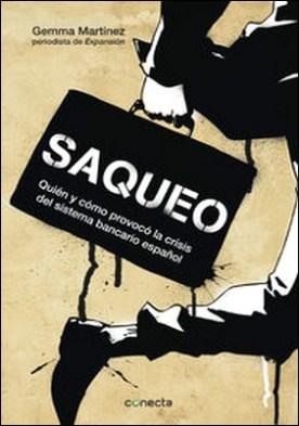 Saqueo. Quién y cómo provocó la crisis del sistema bancario español