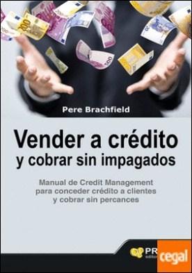 Vender a crédito y cobrar sin impagados . Manual de credit management para conceder crédito a clientes y cobrar sin percances