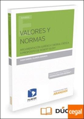Valores y normas (Papel + e-book) . Argumentación jurídica y moral crítica a propósito de Robert Alexy por Elorza Saravia, Juan Daniel