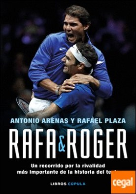 Rafa & Roger . Un recorrido por la rivalidad más importante de la historia del tenis